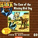 The Case of the Missing Bird Dog: Hank the Cowdog Audiobook by John R. Erickson Narrated by John R. Erickson