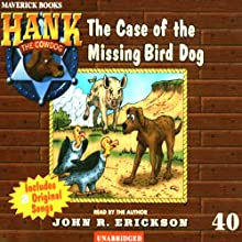 The Case of the Missing Bird Dog: Hank the Cowdog (       UNABRIDGED) by John R. Erickson Narrated by John R. Erickson