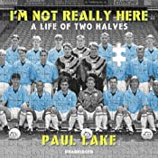 I'm Not Really Here: A Life of Two Halves | [Paul Lake]