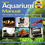 Aquarium Manual: The Complete Step-by...