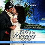The Joy of the Morning: Sonnets of the Spice Isle, Book 6 | Lynnette Bonner