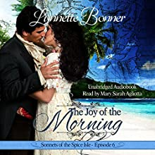 The Joy of the Morning: Sonnets of the Spice Isle, Book 6 Audiobook by Lynnette Bonner Narrated by Mary Sarah Agliotta