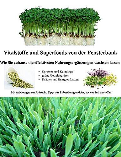 Vitalstoffe Und Superfoods Von Der Fensterbank: Zuhause Die Effektivsten Nahrungsergänzungen Wachsen Lassen (German Edition)