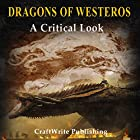 Dragons of Westeros: A Critical Look at the Beasts of Game of Thrones: Game of Thrones Mysteries and Lore, Book 4 Hörbuch von  CraftWrite Publishing Gesprochen von: Johnny Robinson