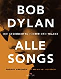 Bob Dylan - Alle Songs:.Die Geschichten hinter den Tracks