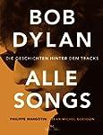 Bob Dylan - Alle Songs: Die Geschicht...