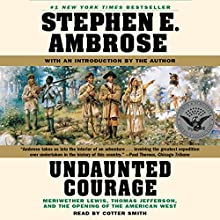 Undaunted Courage: Meriwether Lewis, Thomas Jefferson, and the Opening of the American West | Livre audio Auteur(s) : Stephen E. Ambrose Narrateur(s) : Cotter Smith