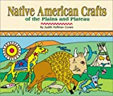 Native American Crafts of the Plains and Plateau (Native American Crafts) (0531155951) by Corwin, Judith Hoffman