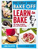 Love Productions Great British Bake Off: Learn to Bake: 80 easy recipes for all the family