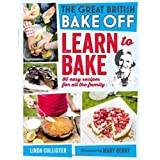 Great British Bake Off: Learn to Bake: 80 easy recipes for all the familyby Love Productions