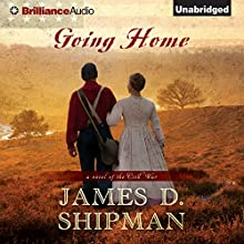 Going Home: A Novel of the Civil War (       UNABRIDGED) by James D. Shipman Narrated by David deVries