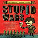 Stupid Wars: A Citizen's Guide to Botched Putsches, Failed Coups, Inane Invasions, and Ridiculous Revolutions (       UNABRIDGED) by Michael Prince, Ed Strosser Narrated by Paul Boehmer