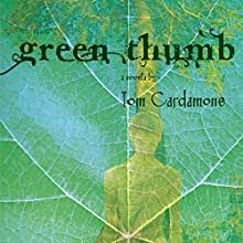 Green Thumb: A Novella (       UNABRIDGED) by Tom Cardamone Narrated by Samuel Cress