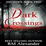 Dark Crossings: Shadows, Book 2 | RM Alexander
