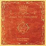 Jesus for President: Politics for Ordinary Radicals | Shane Claiborne,Chris Haw
