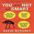 You Are Not So Smart: Why Your Memory Is Mostly Fiction, Why You Have Too Many Friends on Facebook and 46 Other Ways You're Deluding Yourself Hörbuch von David McRaney Gesprochen von: Don Hagen