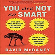 You Are Not So Smart: Why Your Memory Is Mostly Fiction, Why You Have Too Many Friends on Facebook and 46 Other Ways You're Deluding Yourself Audiobook by David McRaney Narrated by Don Hagen