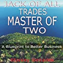 Jack of All Trades, Master of Two: A Blueprint to Better Business Audiobook by Stanley Genadek Narrated by Stanley Genadek