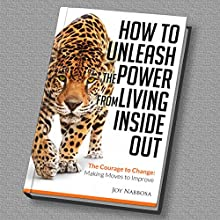 How to Unleash the Power from Living Inside Out: The Courage to Change: Making Moves to Improve (       UNABRIDGED) by Joy Nabbosa Narrated by Joy Nabbosa