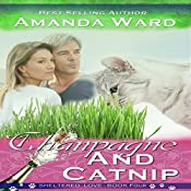 Champagne and Catnip: Sheltered Love, Book 4 | Amanda Ward