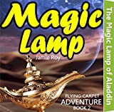 The Magic Lamp of Aladdin (Flying Carpet Adventure Games Fun Books Weird Extinct & Endangered Wild Animals Funny Stories Bedtime Reading For Kids Book 2)