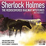 Sherlock Holmes: The Rediscovered Railway Mysteries and Other Storiesby John Taylor