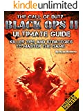 The Call of Duty Black Ops 2 Ultimate Guide: Killer Tips and Strategies To Master The Game