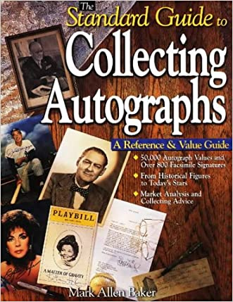 The Standard Guide to Collecting Autographs: A Reference & Value Guide written by Mark Allen Baker