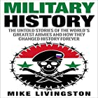 Military History: The Untold Stories of the World's Greatest Armies and How They Changed the World Forever Hörbuch von Mike Livingston,  History Roman Army Gesprochen von: Nathan W Wood