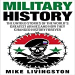 Military History: The Untold Stories of the World's Greatest Armies and How They Changed the World Forever | Mike Livingston, History Roman Army