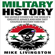 Military History: The Untold Stories of the World's Greatest Armies and How They Changed the World Forever Audiobook by Mike Livingston,  History Roman Army Narrated by Nathan W Wood
