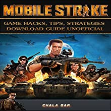 Mobile Strike Game Hacks, Tips, Strategies Download Guide Unofficial Audiobook by Chala Dar Narrated by tim titus