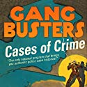 Gangbusters: Cases of Crime  by Phillips H. Lord Narrated by Radio Spirits
