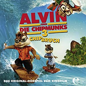 Chipbruch (Alvin und die Chipmunks 3) Hörbuch