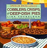 Cobblers, Crisps, and Deep-Dish Pies (American Baking Classics) (0060167491) by Yockelson, Lisa