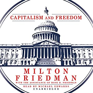 Capitalism and Freedom (       UNABRIDGED) by Milton Friedman Narrated by Michael Edwards