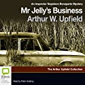 Mr. Jelly's Business: A Napoleon Bonaparte Mystery, Book 7 Audiobook by Arthur W. Upfield Narrated by Peter Hosking