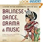 Balinese Dance, Drama & Music: A Guid...
