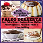 Paleo Desserts: Easy Paleo Dessert Recipes: Paleo Muffins, Paleo Cupcakes, Pales Smoothies & Paleo Pudding | Ginger Wood