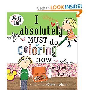I Absolutely Must Do Coloring Now or Painting or Drawing (Charlie and Lola) e-book