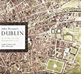 John Rocques Dublin: A Guide to the Georgian City (Irish Historic Towns Atlas)