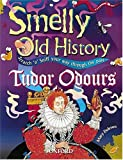 Tudor Odours (Smelly Old History, Scratch N Sniff Your Way Through the Past)