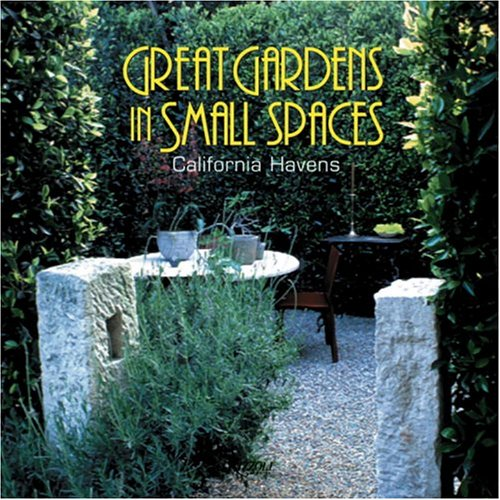Great Gardens in Small Spaces: California Havens, Dardick, Karen