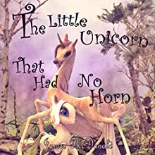 The Little Unicorn That Had No Horn (       UNABRIDGED) by James McDonald Narrated by Katherine Daryl