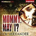 Mommy, May I? (       UNABRIDGED) by A. K. Alexander Narrated by Angela Dawe