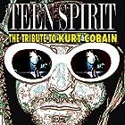 Nirvana Teen Spirit: The Tribute To Kurt Cobain Hörbuch von Steve Graham Gesprochen von: Ann Powers, Charles Peterson, Grant Aiden, Nils Bernstein