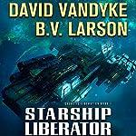 Starship Liberator: Galactic Liberation, Book 1 | B. V. Larson,David VanDyke