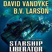 Starship Liberator: Galactic Liberation, Book 1 | B. V. Larson, David VanDyke