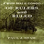A River That Is Congo: Of Rulers and Ruled | Paul J. Stam