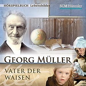 Georg Müller: Vater der Waisen Hörspiel